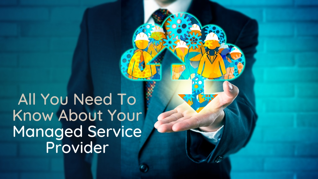 All You Need To Know About Your Managed Services Provider