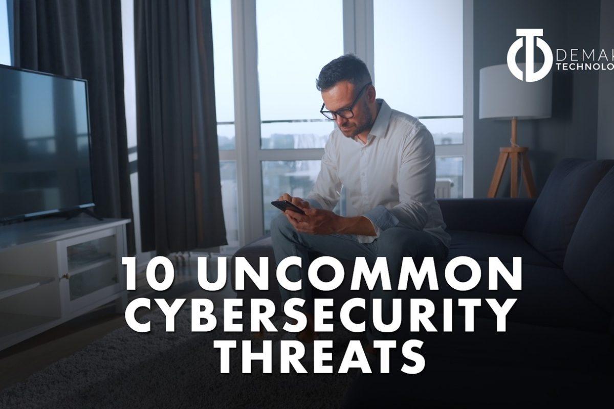 Uncommon Cybersecurity Threats
